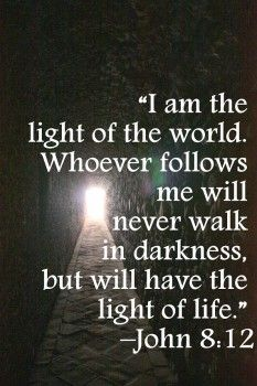 """John 8:12 // When Jesus spoke again to the people, He said, """"I am the light of the world. Whoever follows Me will never walk in darkness, but will have the light of life."""""""