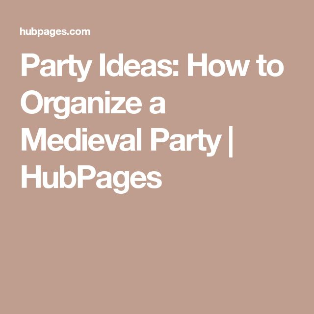 Party Ideas: How to Organize a Medieval Party | HubPages