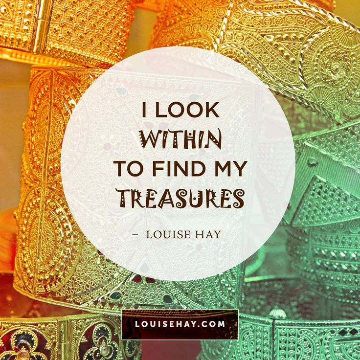 I look within to find my treasures.