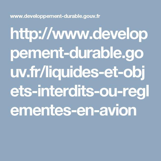 http://www.developpement-durable.gouv.fr/liquides-et-objets-interdits-ou-reglementes-en-avion