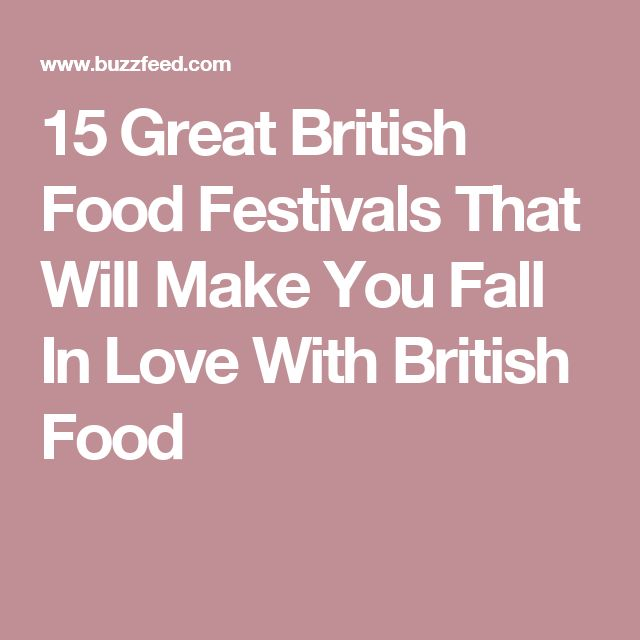 15 Great British Food Festivals That Will Make You Fall In Love With British Food