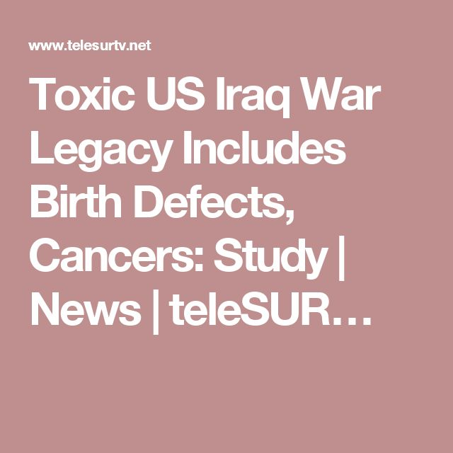 Toxic US Iraq War Legacy Includes Birth Defects, Cancers: Study | News | teleSUR…