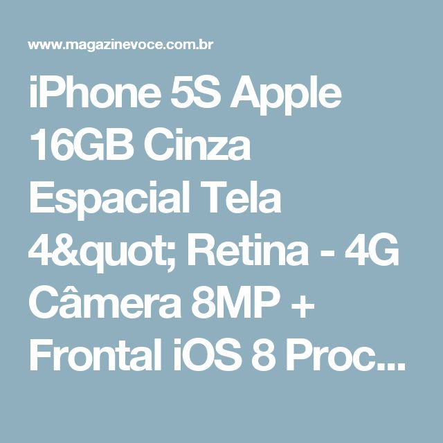 "iPhone 5S Apple 16GB Cinza Espacial Tela 4"" Retina - 4G Câmera 8MP + Frontal iOS 8 Proc. M7 Touch ID - Magazine Sbbr22"
