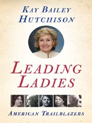 Leading Ladies by Kay Bailey Hutchison, http://www.amazon.com/dp/B000W9390W/ref=cm_sw_r_pi_dp_u0iTrb188HCYC
