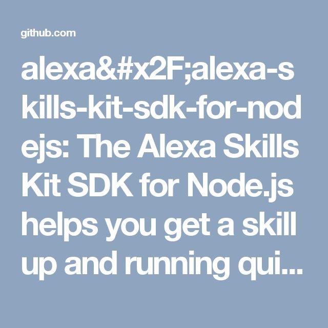 alexa/alexa-skills-kit-sdk-for-nodejs: The Alexa Skills Kit SDK for Node.js helps you get a skill up and running quickly, letting you focus on skill logic instead of boilerplate code.