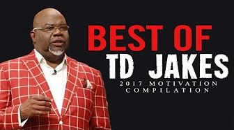 BEST OF TD JAKES - Motivational Speech Videos Compilation (2017 MOTIVATION)