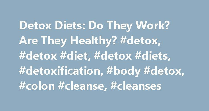 Detox Diets: Do They Work? Are They Healthy? #detox, #detox #diet, #detox #diets, #detoxification, #body #detox, #colon #cleanse, #cleanses http://zambia.nef2.com/detox-diets-do-they-work-are-they-healthy-detox-detox-diet-detox-diets-detoxification-body-detox-colon-cleanse-cleanses/  # The Truth About Detox Diets The Promise They're popular, but they aren't proven to do what they say they'll do: flush toxins out of your system. In fact, they may be risky and even backfire. Still thinking…