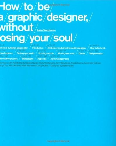 How to be a Graphic Designer, Without Losing Your Soul by Adrian Shaughnessy.