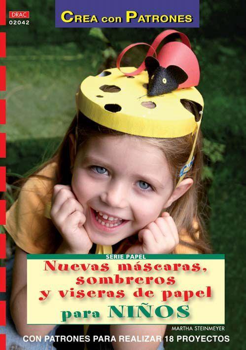 UNA SENCILLA MANERA DE DISFRAZARSE Con papel y fieltro, los niños conseguirán realizar fácilmente cualquiera de estos 18 divertidos sombreros, máscaras y viseras con los que podrán convertirse rápidamente en su personaje preferido.