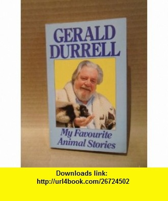 My Favourite Animal Stories Gerald Durrell ,   ,  , ASIN: B005OE86VM , tutorials , pdf , ebook , torrent , downloads , rapidshare , filesonic , hotfile , megaupload , fileserve