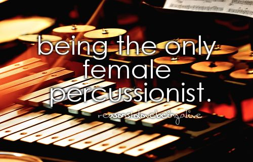 Being the only female percussionist means that your awesome for life. Even though I'm not the only female @healeykerriganj