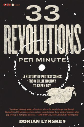 33 Revolutions per Minute: A History of Protest Songs, from Billie Holiday to Green Day  by Dorian Lynskey ($13.99)