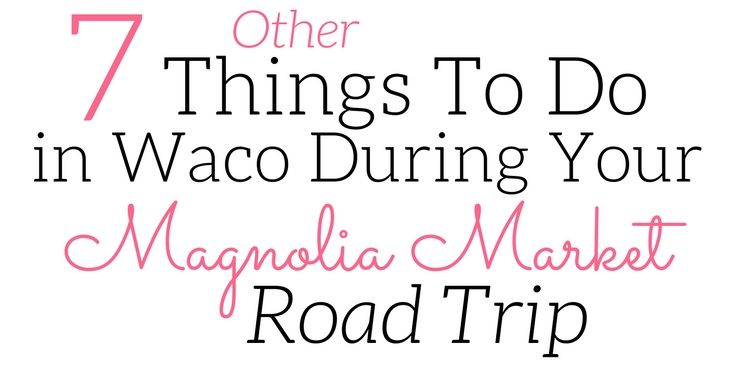 Planning a trip to Waco, Texas soon? Check out this list of 7 other things to do in Waco in addition to visiting Magnolia Market!