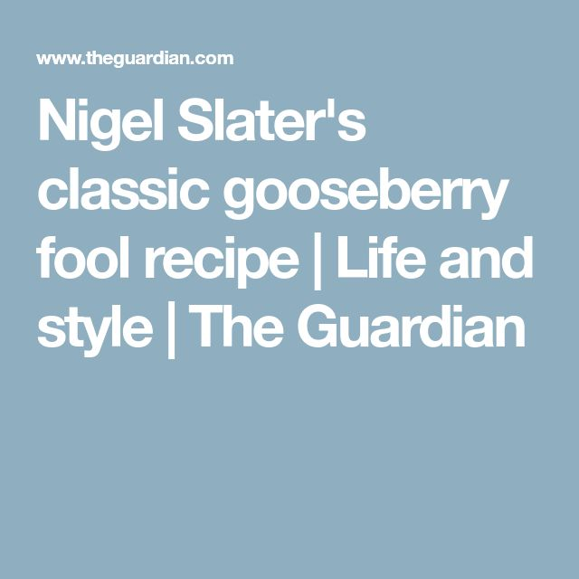 Nigel Slater's classic gooseberry fool recipe | Life and style | The Guardian