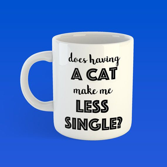 Cat owner, funny coffee mug, single, single friend, unique coffee mug, cat dad, single life, cat lover, crazy cat lady, gift for friend