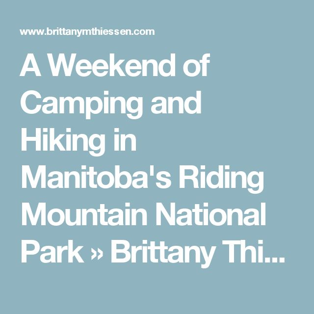 A Weekend of Camping and Hiking in Manitoba's Riding Mountain National Park » Brittany Thiessen