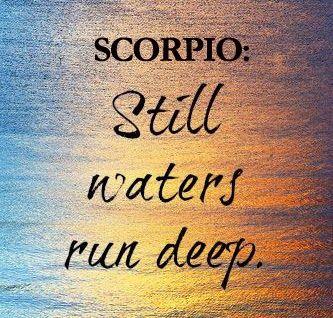Quotes about Scorpios: Scorpio: Still Waters Run Deep