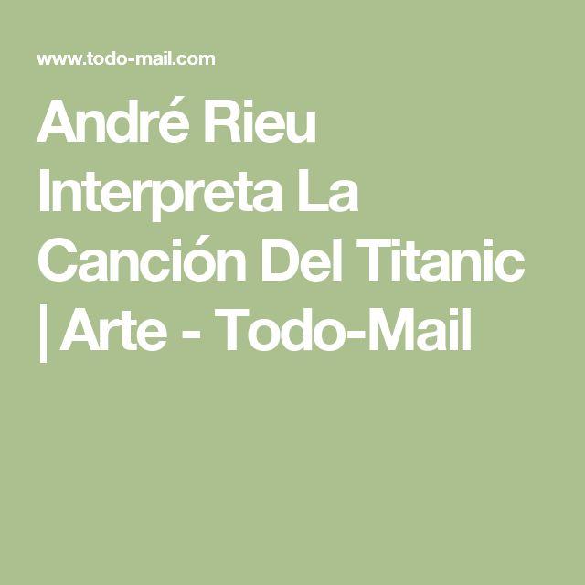 André Rieu Interpreta La Canción Del Titanic | Arte - Todo-Mail