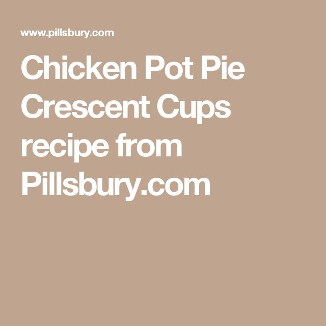 Chicken Pot Pie Crescent Cups recipe from Pillsbury.com