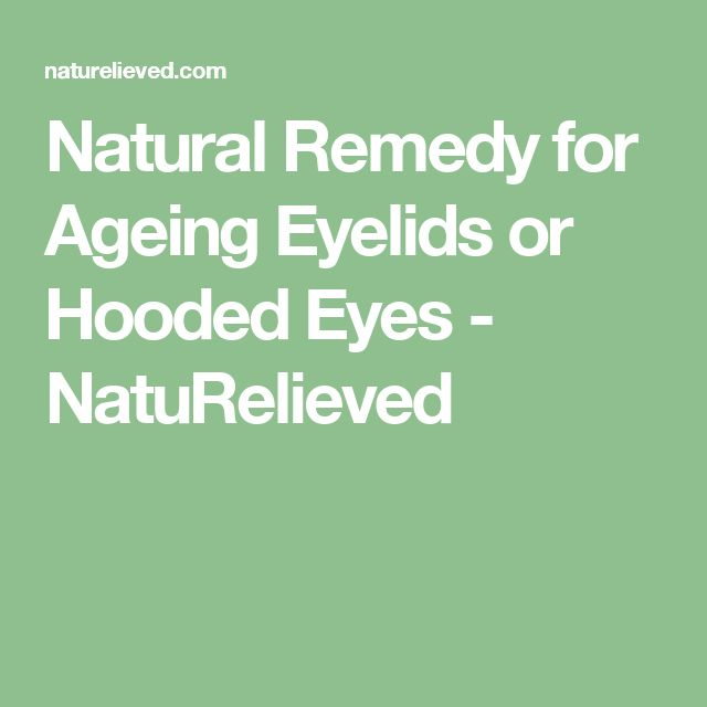 Natural Remedy for Ageing Eyelids or Hooded Eyes - NatuRelieved