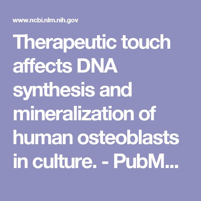 Therapeutic touch affects DNA synthesis and mineralization of human osteoblasts in culture.  - PubMed - NCBI