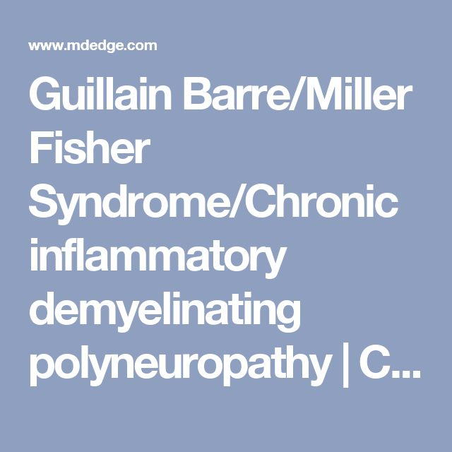 Guillain Barre/Miller Fisher Syndrome/Chronic inflammatory demyelinating polyneuropathy | Cardiology News