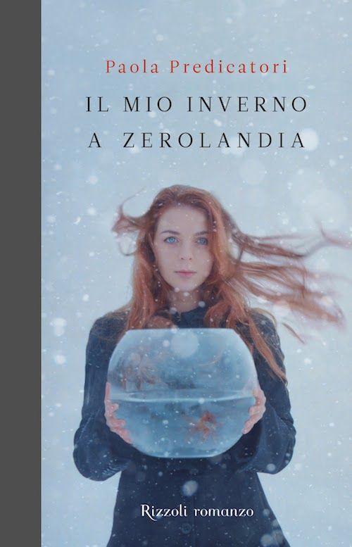 Il mio inverno a Zerolandia / Paola Predicatori – Rizzoli, 2012