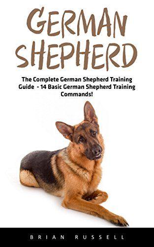 German Shepherd: The Complete German Shepherd Training Guide - 14 Basic German Shepherd Training Commands! (German Shepherd Dogs, German Shepherds, German Shepherd Training) by [Russell, Brian]