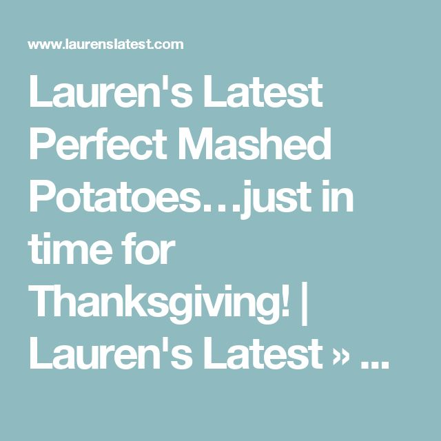 Lauren's Latest Perfect Mashed Potatoes…just in time for Thanksgiving! | Lauren's Latest » Print