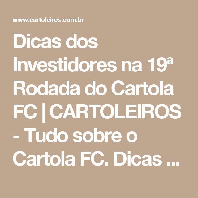 Dicas dos Investidores na 19ª Rodada do Cartola FC | CARTOLEIROS - Tudo sobre o Cartola FC. Dicas e Scouts ao Vivo