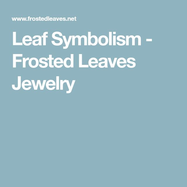 Leaf Symbolism - Frosted Leaves Jewelry