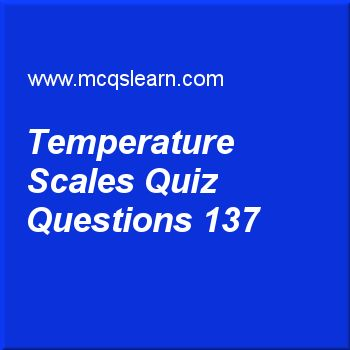 Learn quiz on temperature scales, O level physics quiz 137 to practice. Free physics MCQs questions and answers to learn temperature scales MCQs with answers. Practice MCQs to test knowledge on temperature scales, speed and velocity, evaporation, electromagnetic waves worksheets.  Free temperature scales worksheet has multiple choice quiz questions as an unmarked laboratory thermometer has l100 9 cm and l0 is 4 cm. if lθ is 6 cm temperature of thermometer would be, answer key with choices…