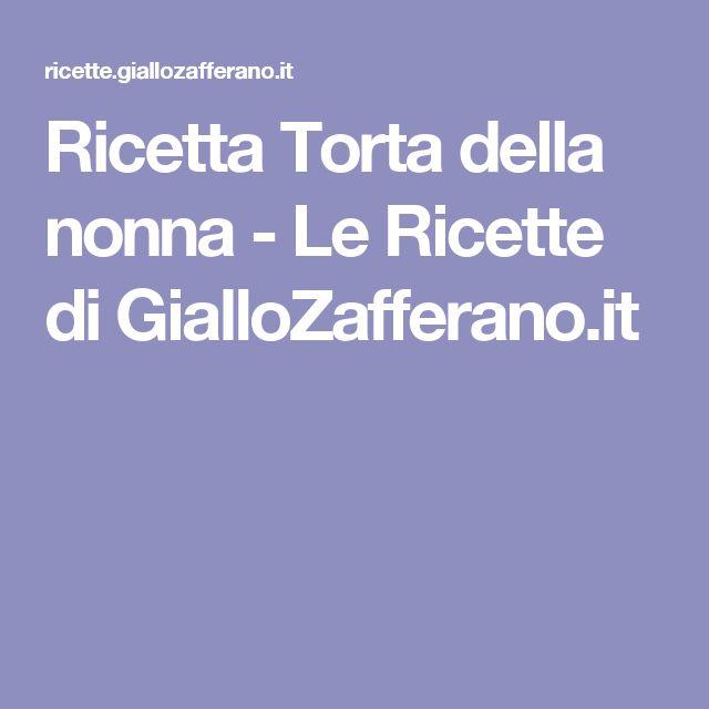 Ricetta Torta della nonna - Le Ricette di GialloZafferano.it