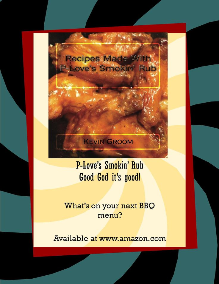 """""""Recipes Made with P-Love's Smokin' Rub"""" by Kevin Pete Groom available on Amazon. www.waidbooks.com"""