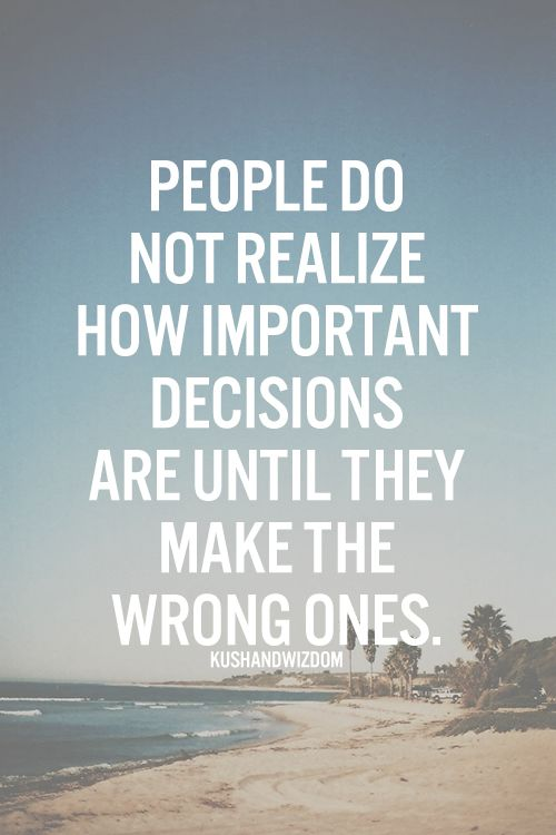on the contrary, at least you made a decision.  there are people in life who just CAN'T make a decision & rely on those around them to make it for them.  I think indecisiveness is much worse............
