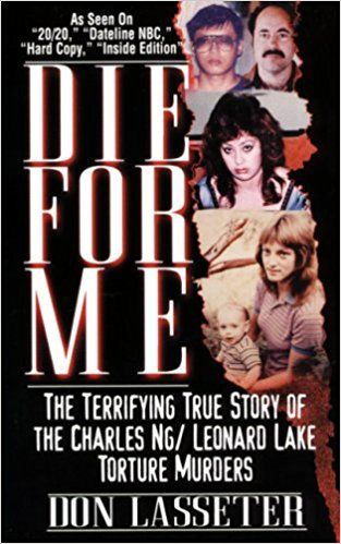 Die for Me: The Terrifying True Story of the Charles Ng & Leonard Lake Torture Murders: Don Lasseter: 9780786011070: Amazon.com: Books