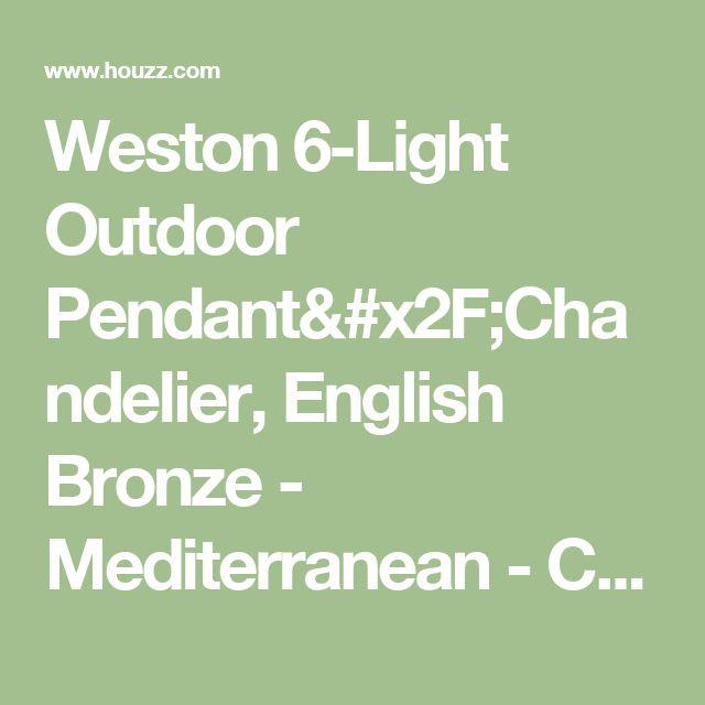 Weston 6-Light Outdoor Pendant/Chandelier, English Bronze - Mediterranean - Chandeliers - by Savoy House