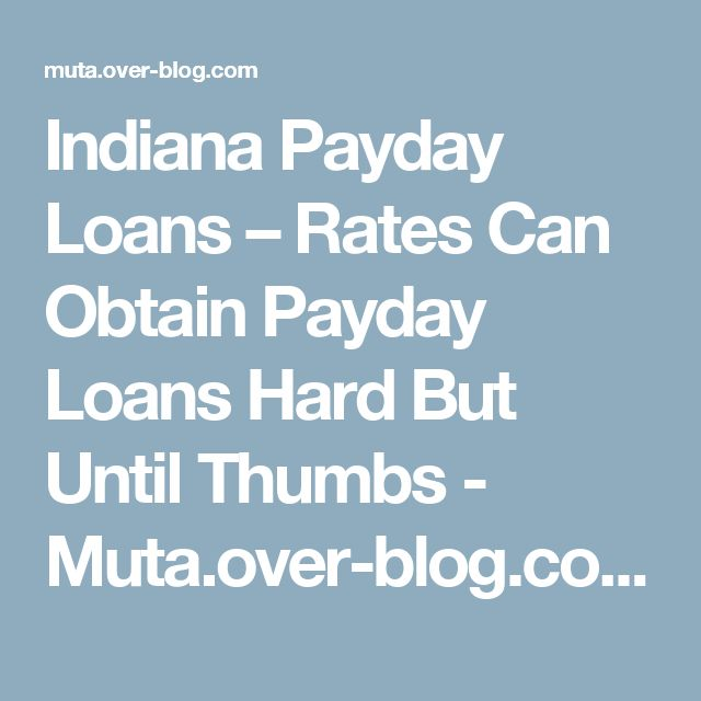 Indiana Payday Loans – Rates Can Obtain Payday Loans Hard But Until Thumbs - Muta.over-blog.com