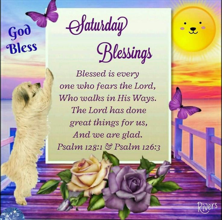 Saturday Blessings (Psalm 128:1 & 126:3)
