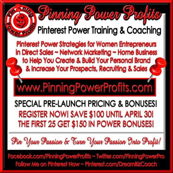 Pinning Power Profits Now Open with Pre-Launch Pricing & Power Bonuses to 1st 25 to Register! Learn How to Pin Your Passion & Turn Your Passion Into Profit with Pinterest Power Prospecting, Branding & Sales Training & Coaching Exclusively for Women Entrepreneurs in Direct Sales/Network Marketing/Home Business/Coaching ~ Be Sure to Follow & Like Us Now for Great Tips & Resources: www.PinningPowerProfits.com ~  www.Twitter.com/PinningPowerPro & www.Facebook.com/PinningPowerProfits