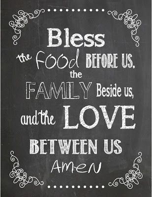 Bless the food before us, the family beside us, and the love between us Amen