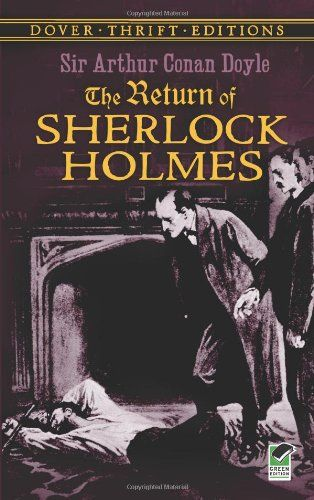 """The Return of Sherlock Holmes by Sir Arthur Conan Doyle   """"In 'The Final Problem,' the tale that preceded this collection, the world's most famous detective had a seemingly fatal encounter with his nemesis, Professor Moriarty. When Sherlock Holmes's devoted fans refused to allow Arthur Conan Doyle to kill their beloved sleuth, the author complied with more stories. This compilation features all thirteen tales, which originally appeared in The Strand Magazine.""""~ amazon"""