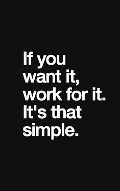 Work hard for what you want.