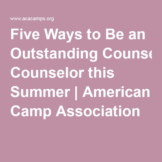 Five Ways to Be an Outstanding Counselor this Summer | American Camp Association