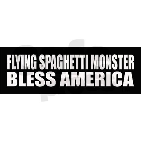 Flying Spaghetti Monster Bless America bumper sticker from CafePress-- This makes me extraordinarily happy.