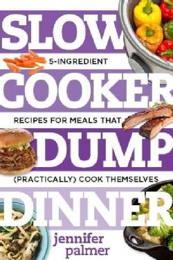 Slow Cooker Dump Dinners: 5-Ingredient Recipes for Meals That (Practically) Cook Themselves (Paperback) - 17161051 - Overstock.com Shopping - Great Deals on General Cooking
