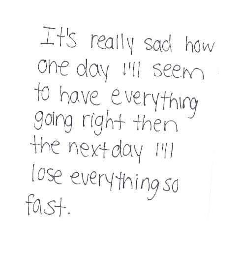 """It's Really Sad How One Day I'll Seem To Have Everything"