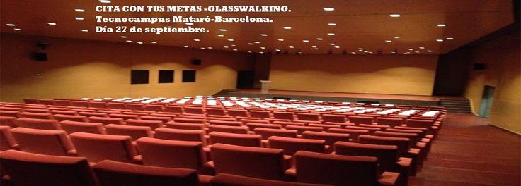 CITA CON TUS METAS GLASSWALKING 27 de septiembre 2014 Tecnocampus Mataró Barcelona