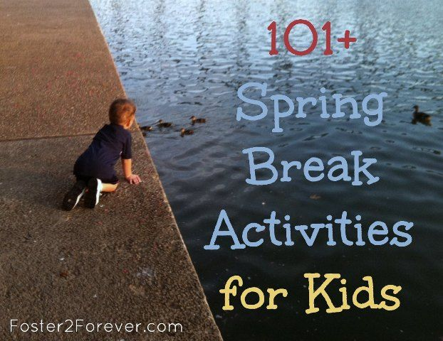101+ activities & things to do with your kids during spring break