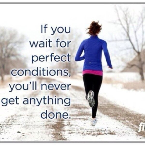 I need to remember this. I always make excuses based off of the weather. ;)